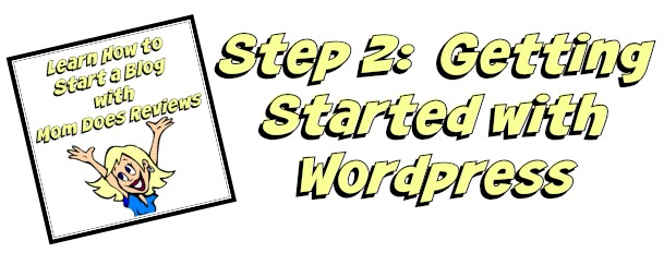 How to Start a Blog Step 2: Getting Started with WordPress