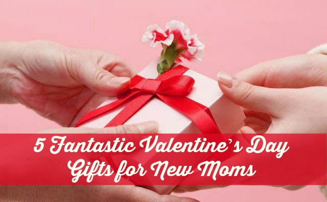 5 Fantastic Valentine's Day Gifts for New Moms