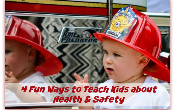 4 Fun Ways to Teach Kids about Health and Safety