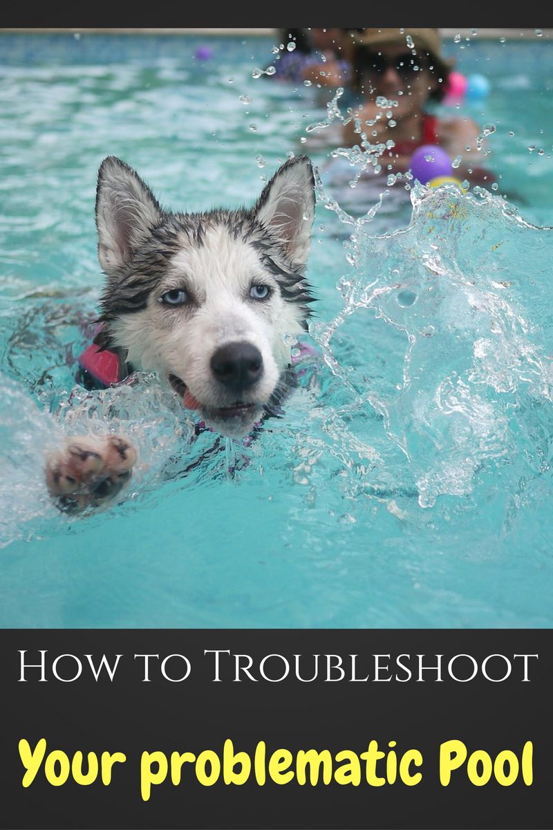 How To Troubleshoot Your Problematic Pool