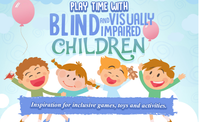 Playtime with Blind and Visually Impaired Children #Infographic