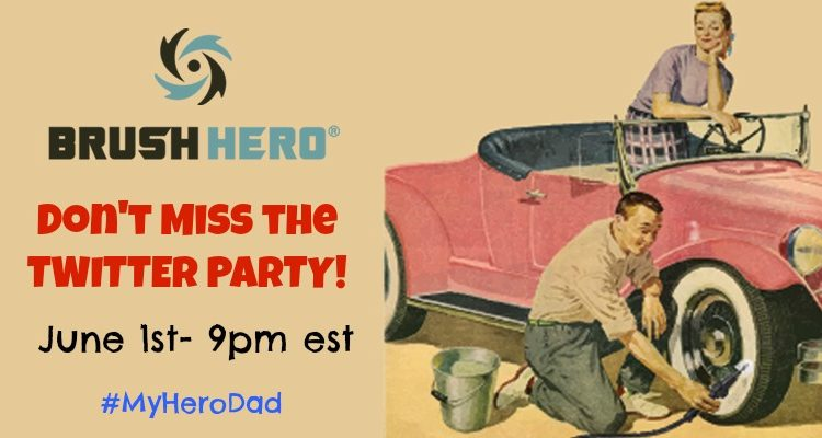 Brush Hero Twitter party! 6/1 9p est #MyHeroDad #Win LOTS of prizes!