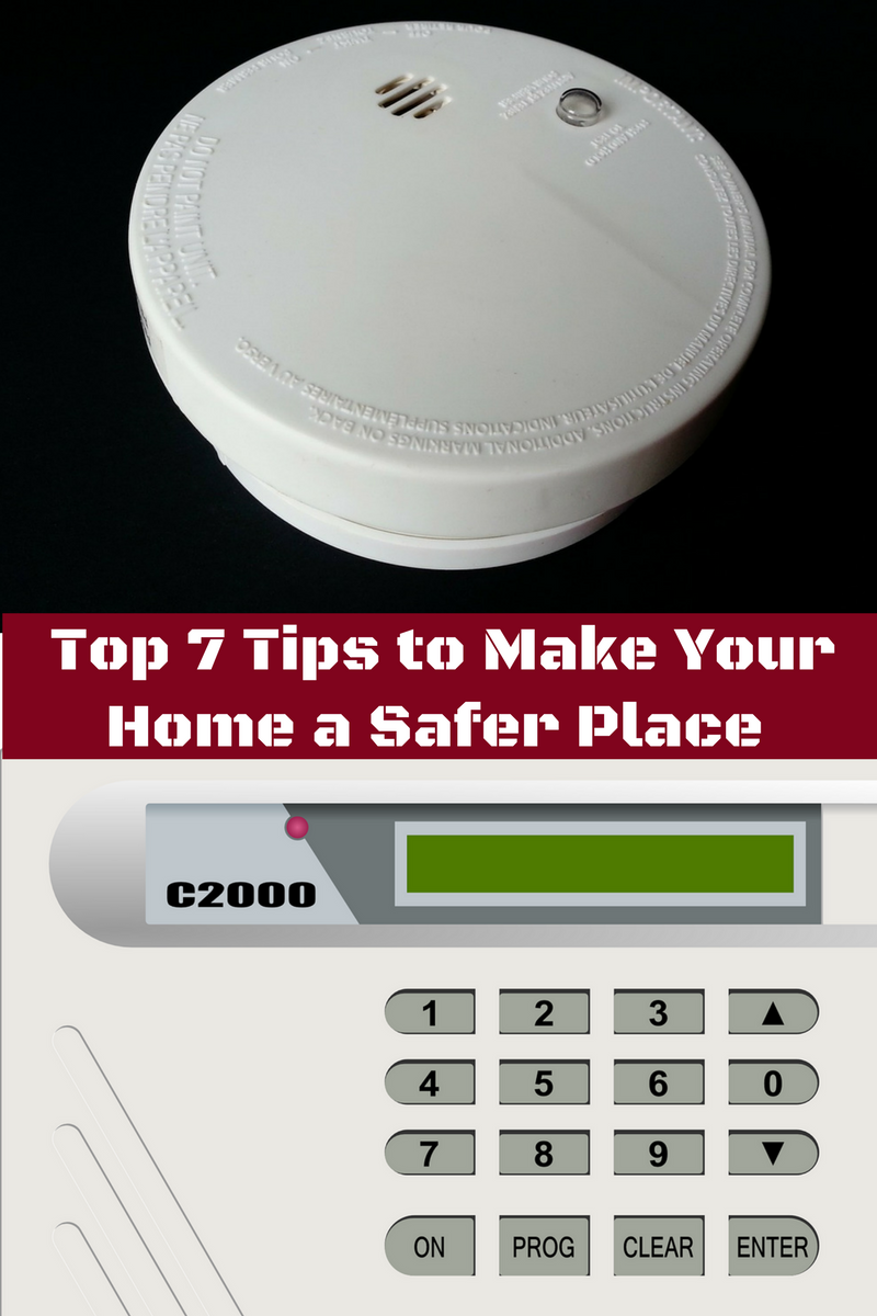 Top 7 Tips to Make Your Home a Safer Place for Your Family