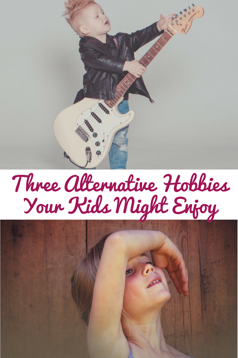 3 Alternative Hobbies Your Kids Might Enjoy