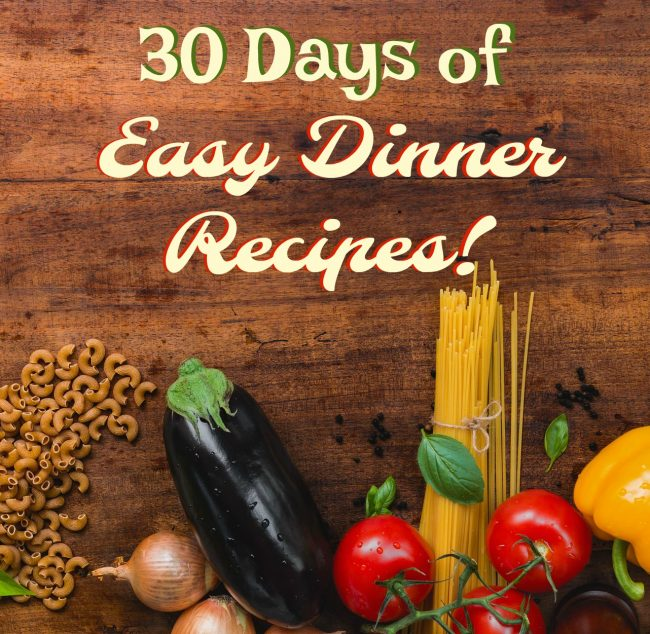 30 days of Easy Dinners