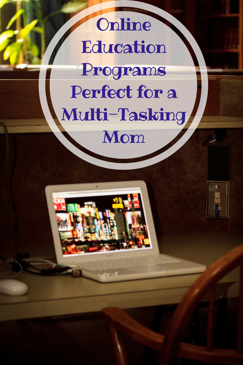 Online Education Programs Perfect for a Multi-Tasking Mom