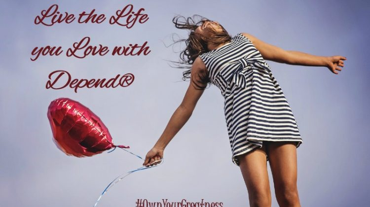 Live the Life you Love with Depend® #OwnYourGreatness #ad