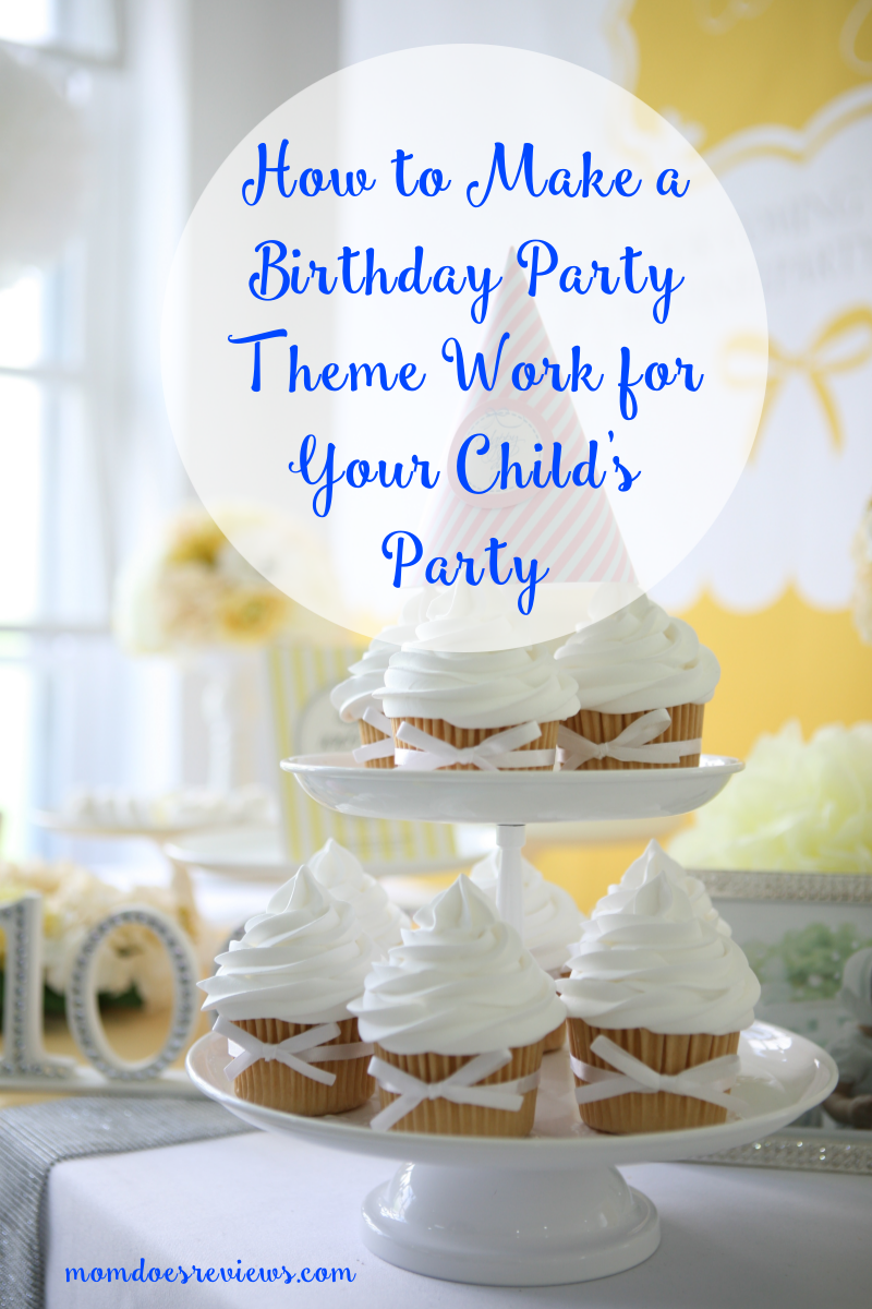 How to Make a Birthday Party Theme Work for Your Child's Party
