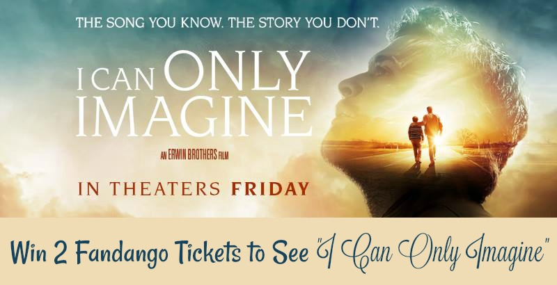 Win 2 Fandango Tickets to see I can only Imagine