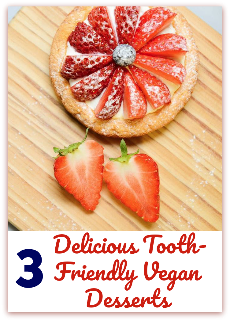 3 Delicious Tooth-Friendly Vegan Desserts