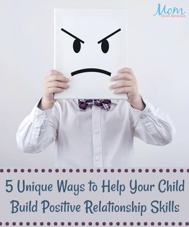 5 Unique Ways to Help Your Child Build Positive Relationship Skills with Others