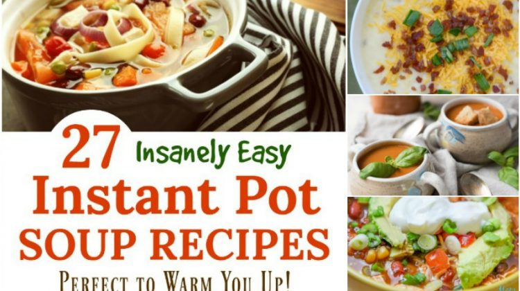 27 Insanely Easy Instant Pot Soup Recipes Perfect to Warm You Up