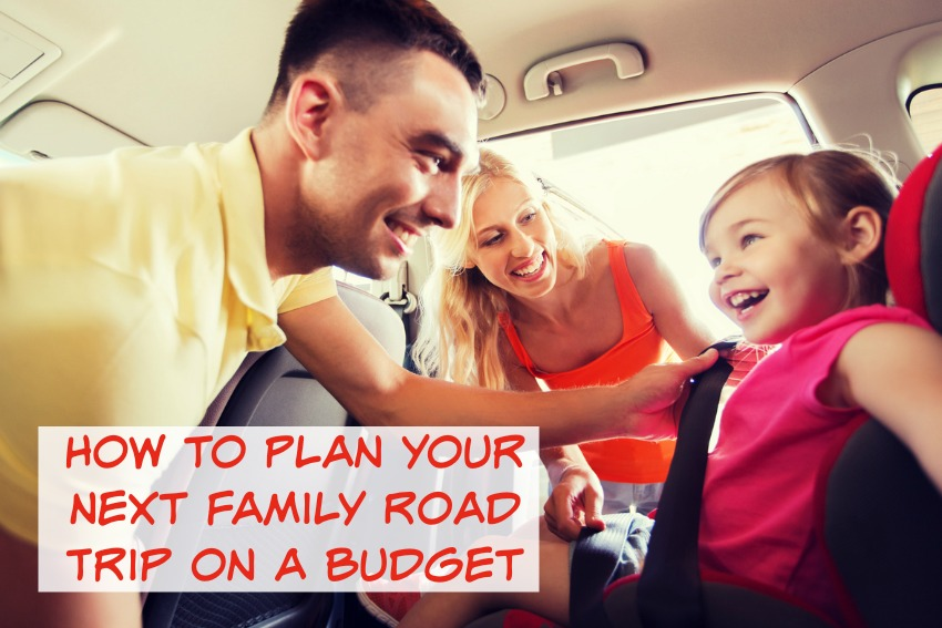 How to Plan Your Next Family Road Trip on a Budget