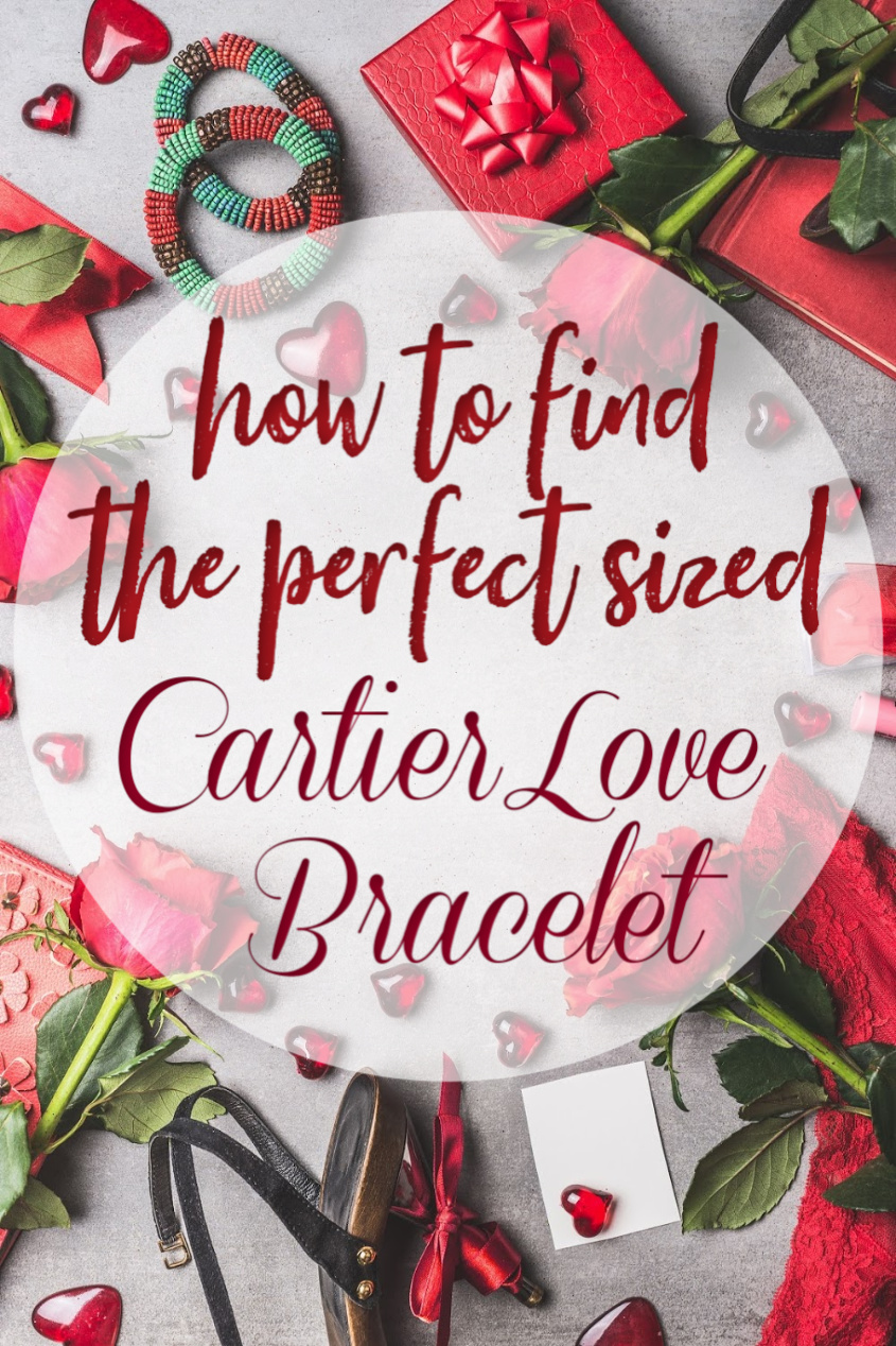 How to Find the Perfect Sized Cartier Love Bracelet