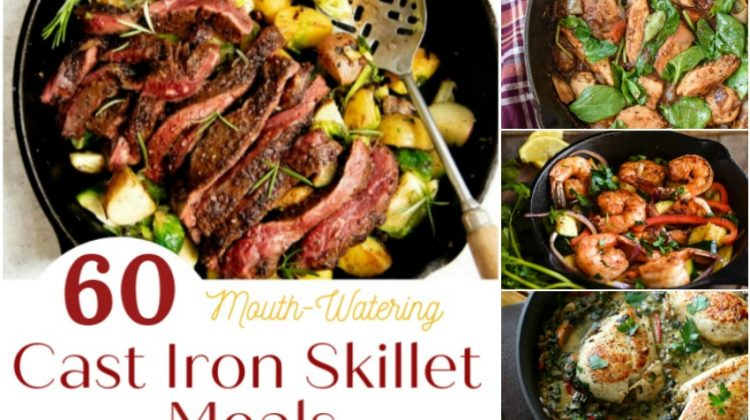 60 Mouth-Watering Cast Iron Skillet Meals You Need to Make for Your Family