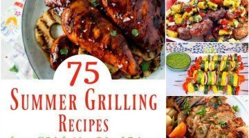 75 Summer Grilling Recipes that will Make Your Mouth Water!