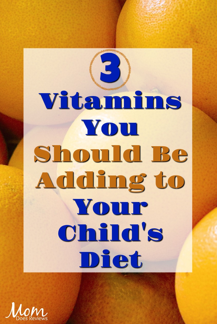 3 Vitamins You Should Be Adding to Your Child's Diet