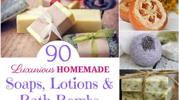 90 Luxurious Homemade Soaps, Lotions & Bath Bombs
