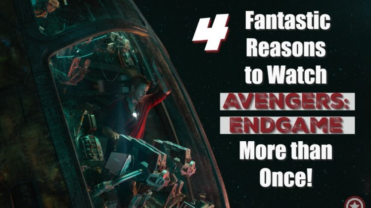 4 Fantastic Reasons to Watch Avengers: Endgame More than Once! #AvengersEndame #WeLoveYou3000