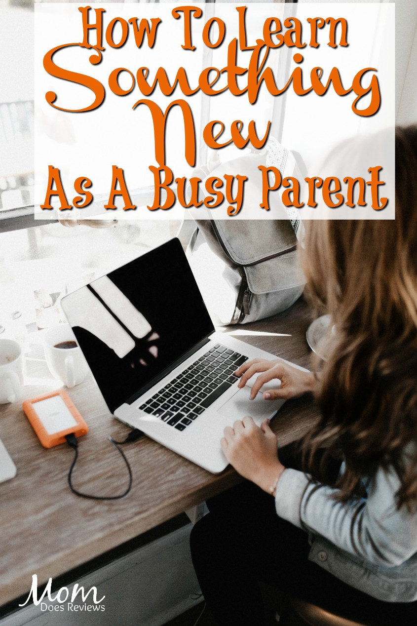 How To Learn Something New As A Busy Parent