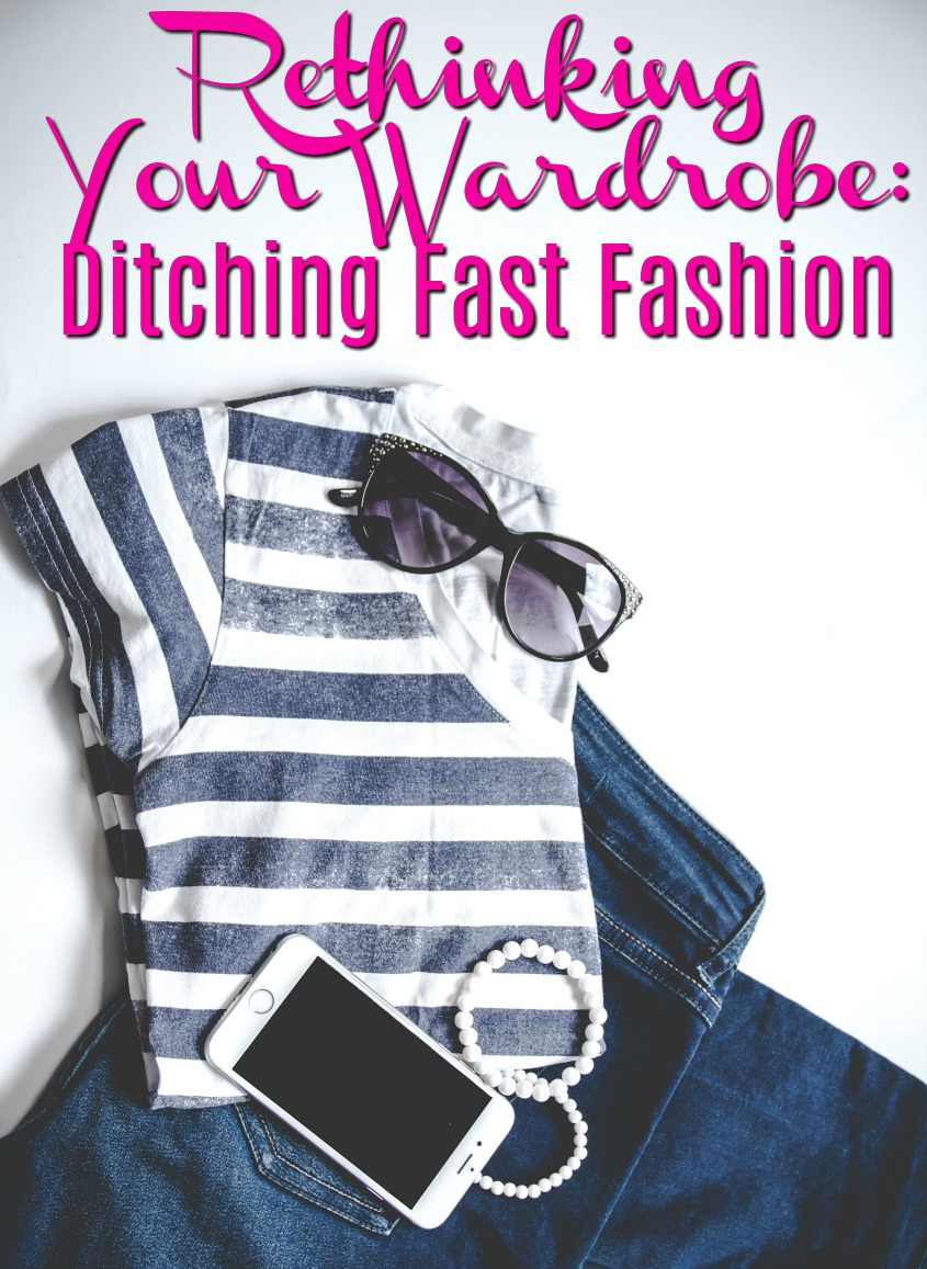 Rethinking Your Wardrobe: Ditching Fast #Fashion