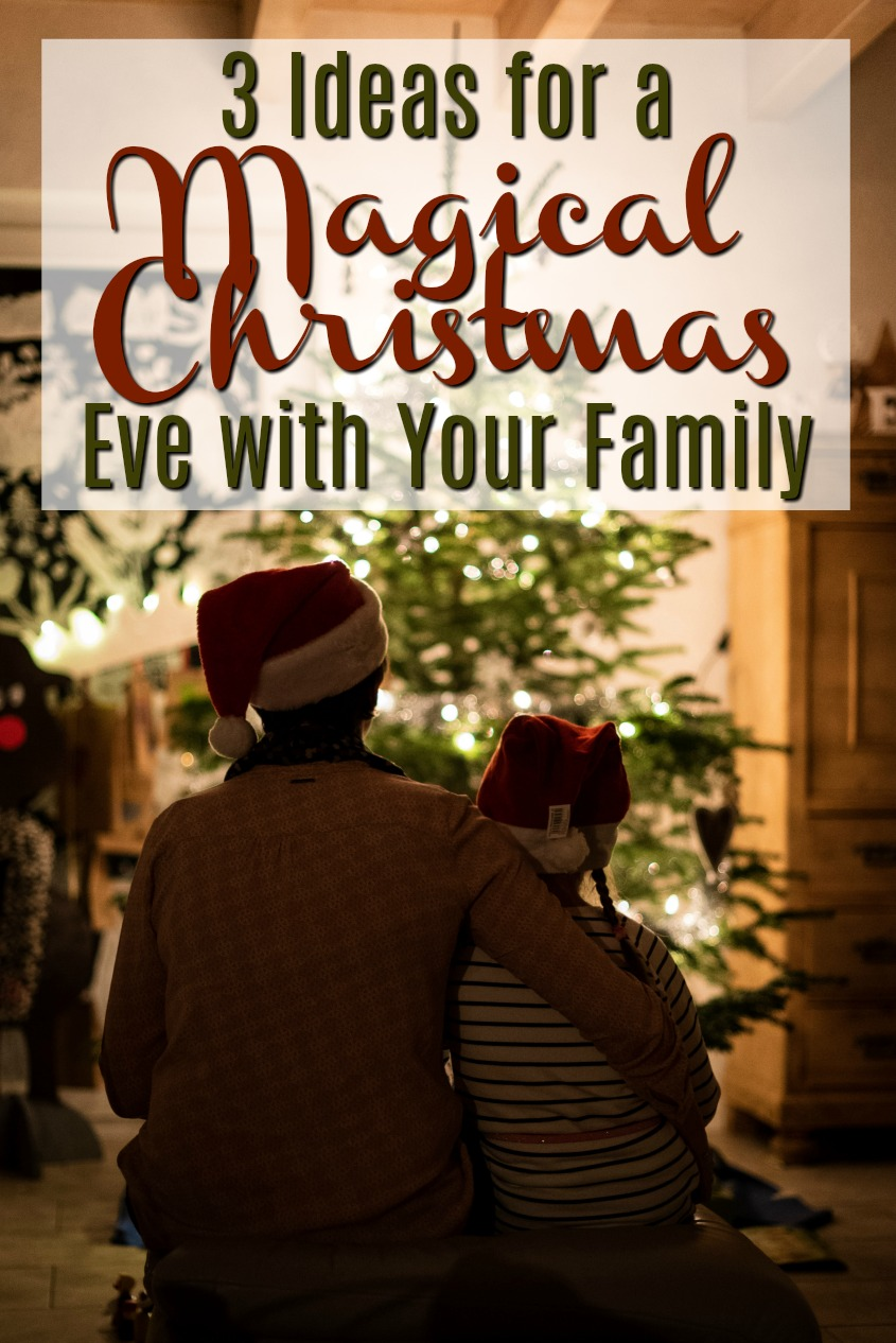 3 Ideas for a Magical Christmas Eve with Your Family