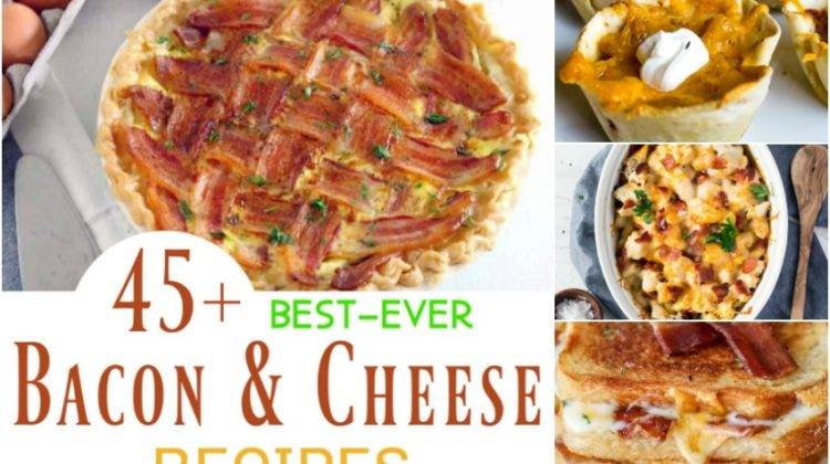 45+ Best-Ever Bacon and Cheese Recipes That Will Make You Drool