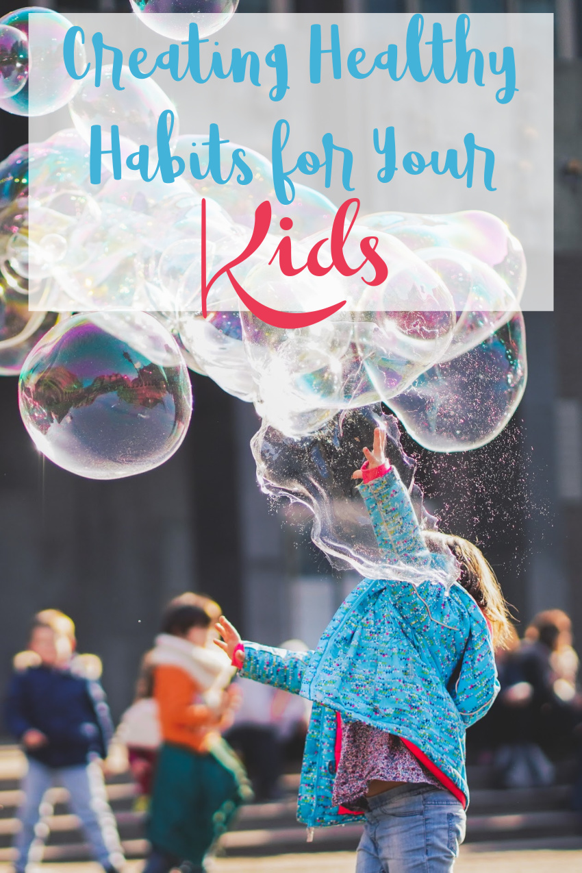 Creating Healthy Habits for Your Kids