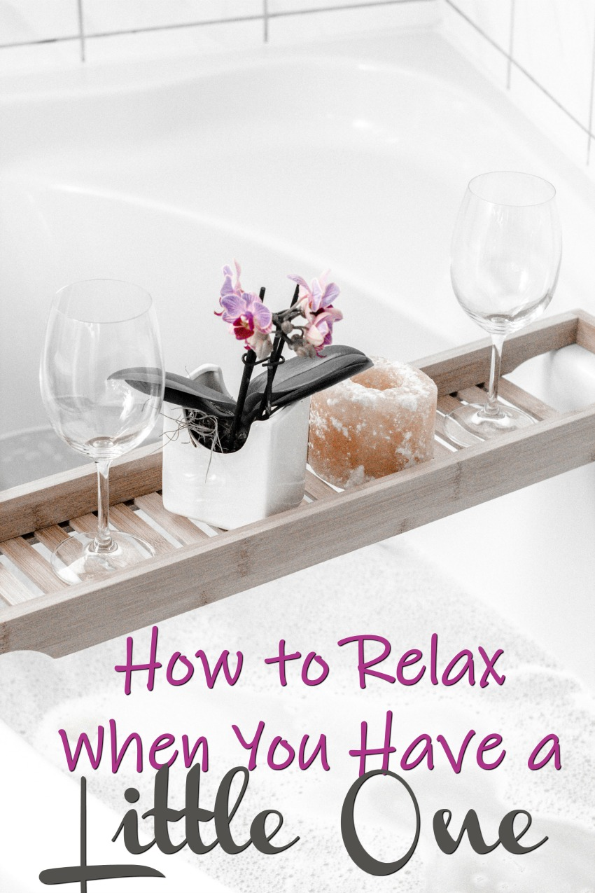 Learning How to Relax When You Have a Little One