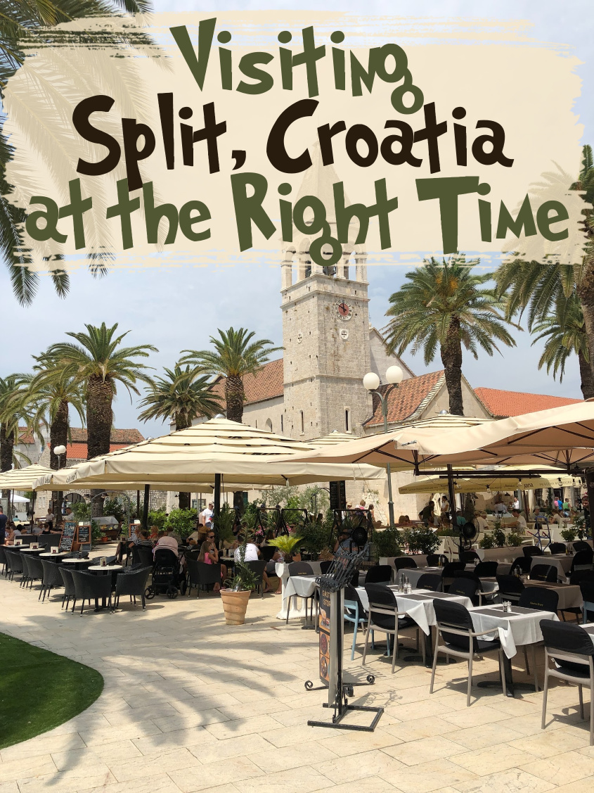 Visiting Split, Croatia at the Right Time