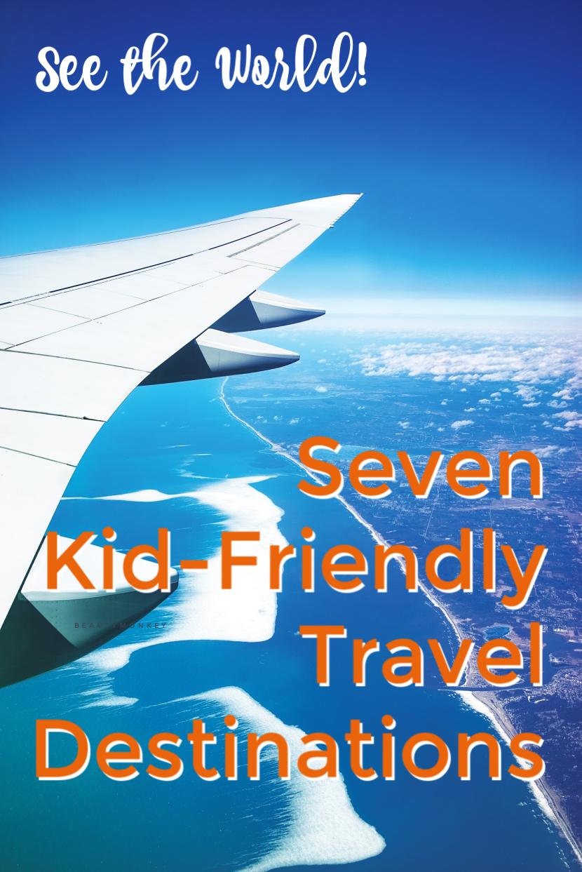 7 Kid-Friendly Travel Destinations #travel #vacation #seetheworld