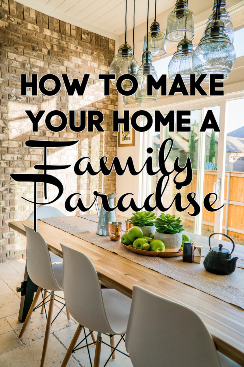 Make Your Home A Family Paradise