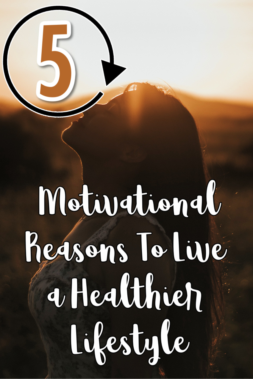 5 Motivational Reasons To Live a Healthier Lifestyle
