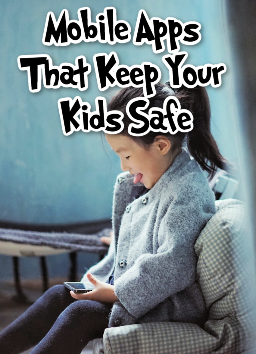 Mobile Apps That Keep Your Kids Safe