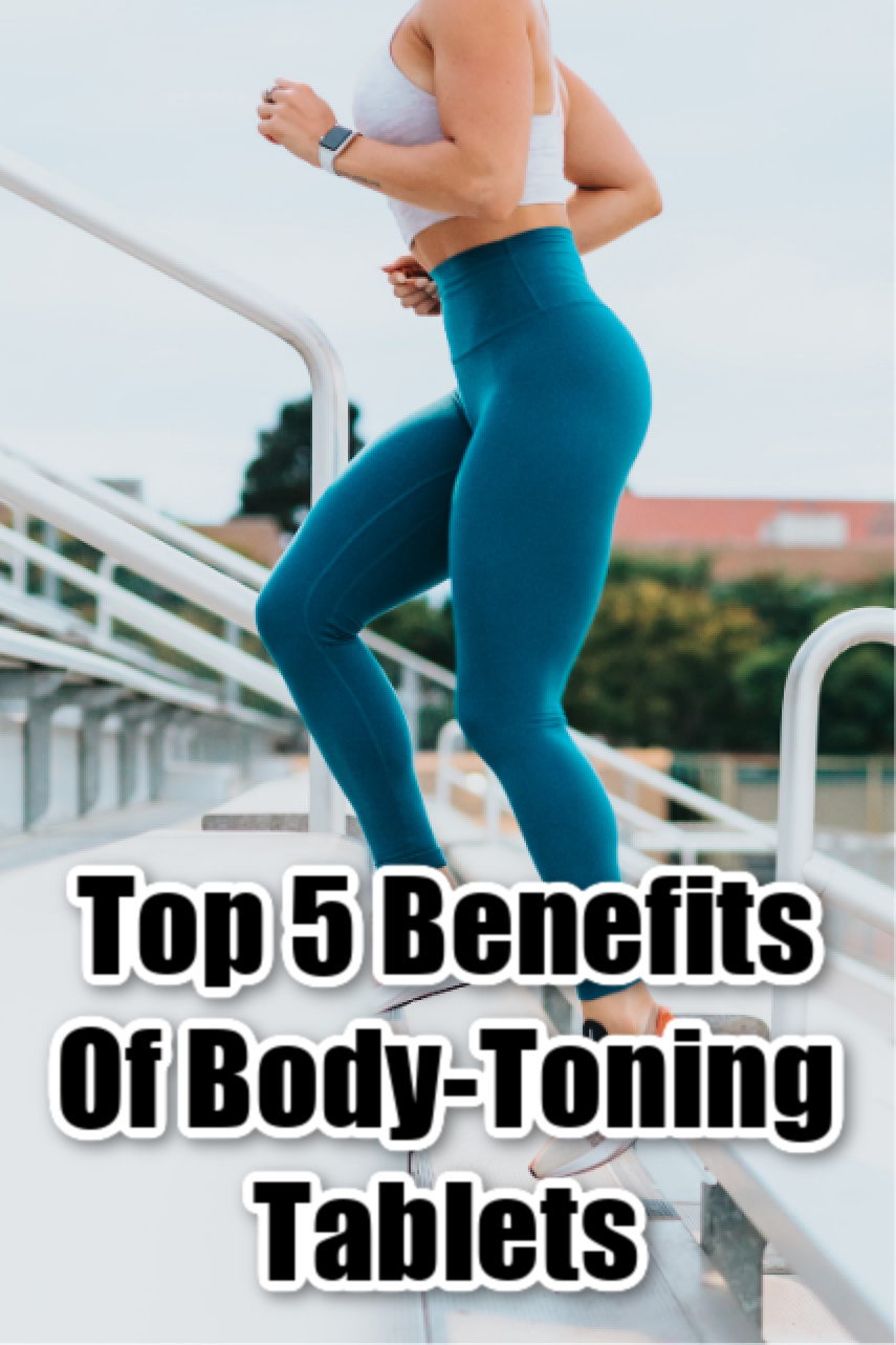 Top 5 Benefits Of Body-Toning Tablets