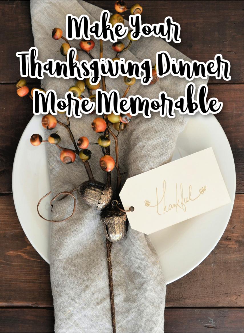 Make Your Thanksgiving Dinner More Memorable