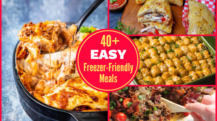 40+ Easy Freezer-Friendly Meals You Can Make Ahead