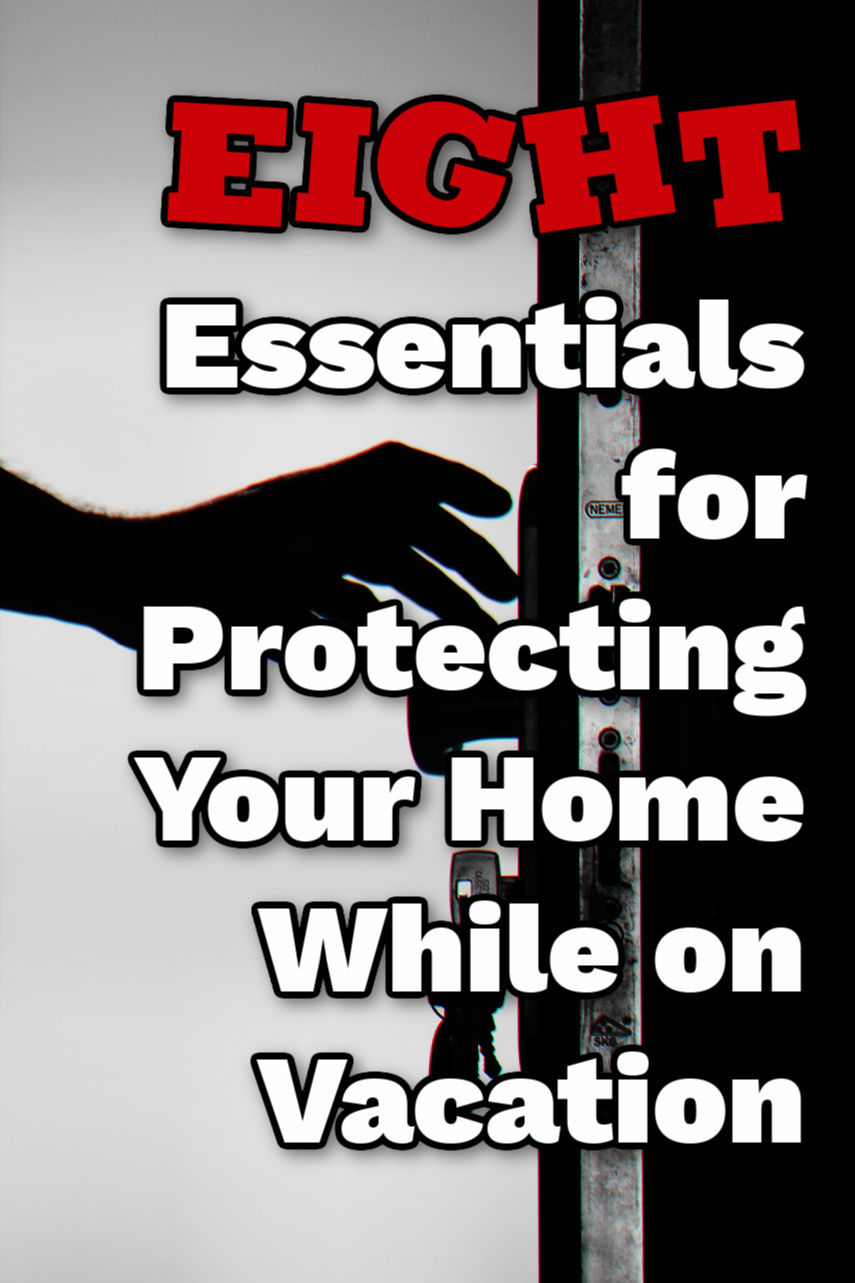 8 Essentials for Protecting Your Home While on Vacation