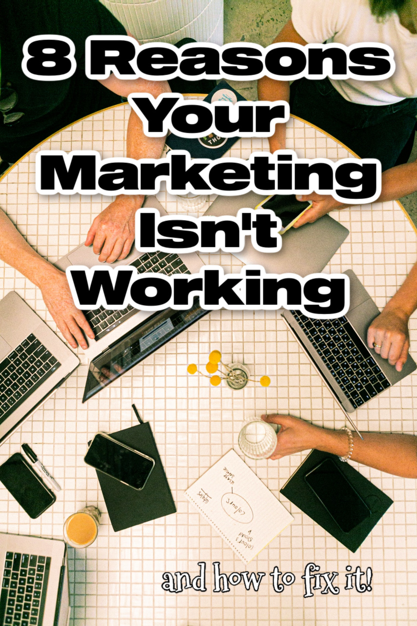 8 Reasons Your Marketing Isn't Working