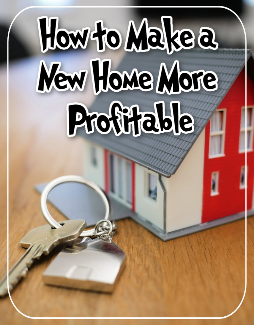A New Home Is Great, But Can You Make It More Profitable?