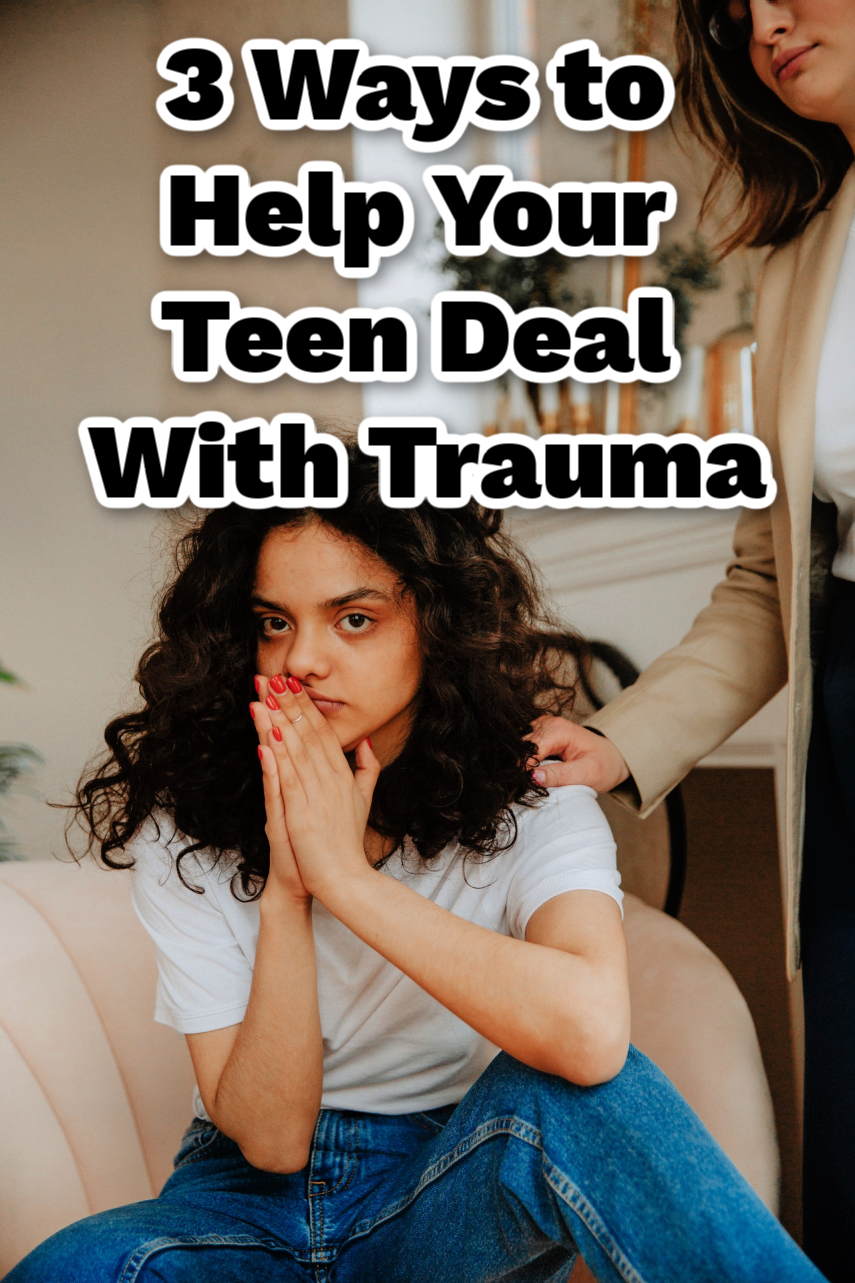 3 Ways to Help Your Teen Cope With Trauma