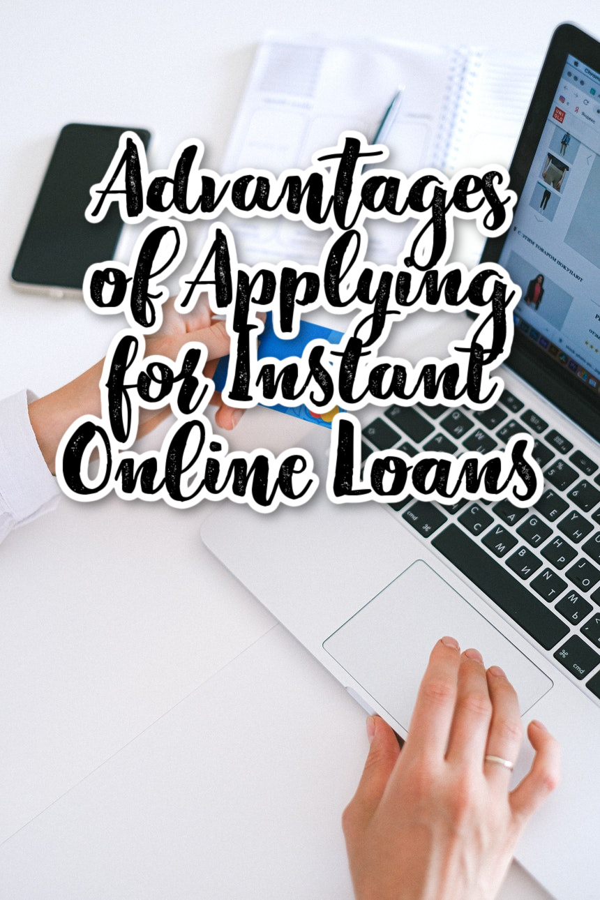 Advantages of Applying for Instant Online Loans