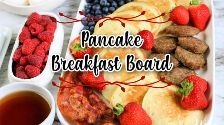 Pancake Breakfast Board- Perfect for the Holidays! #breakfastboard #pancakeboard #grazingboard #momapproved