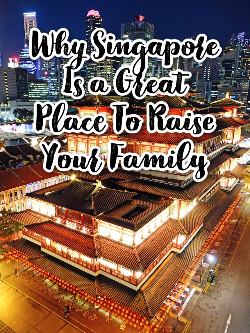 Why Singapore Is The Best Place To Raise Your Family
