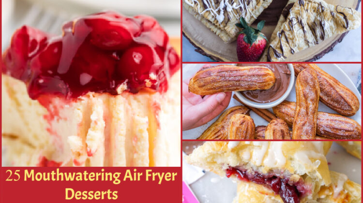 25 Mouthwatering Air Fryer Desserts That Will Make You Drool