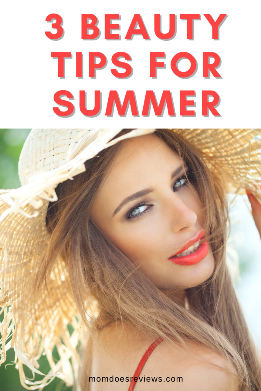 3 Essential Beauty Tips to Look Hot This Summer