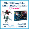 Win EPIC Snap Ships Father's Day Sweepstakes