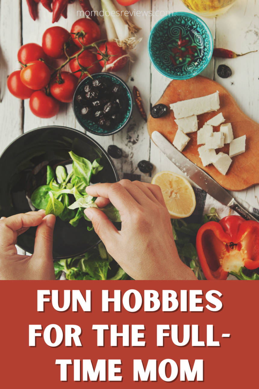 Fun Hobbies For The Full-Time Mom