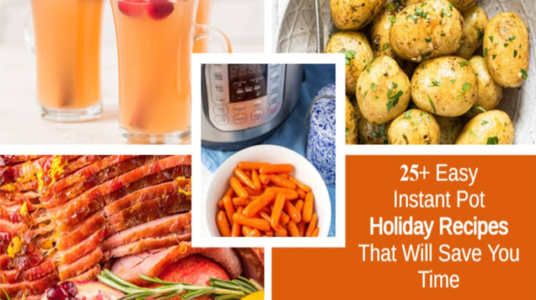 25+ Easy Instant Pot Holiday Recipes That Will Save You Time