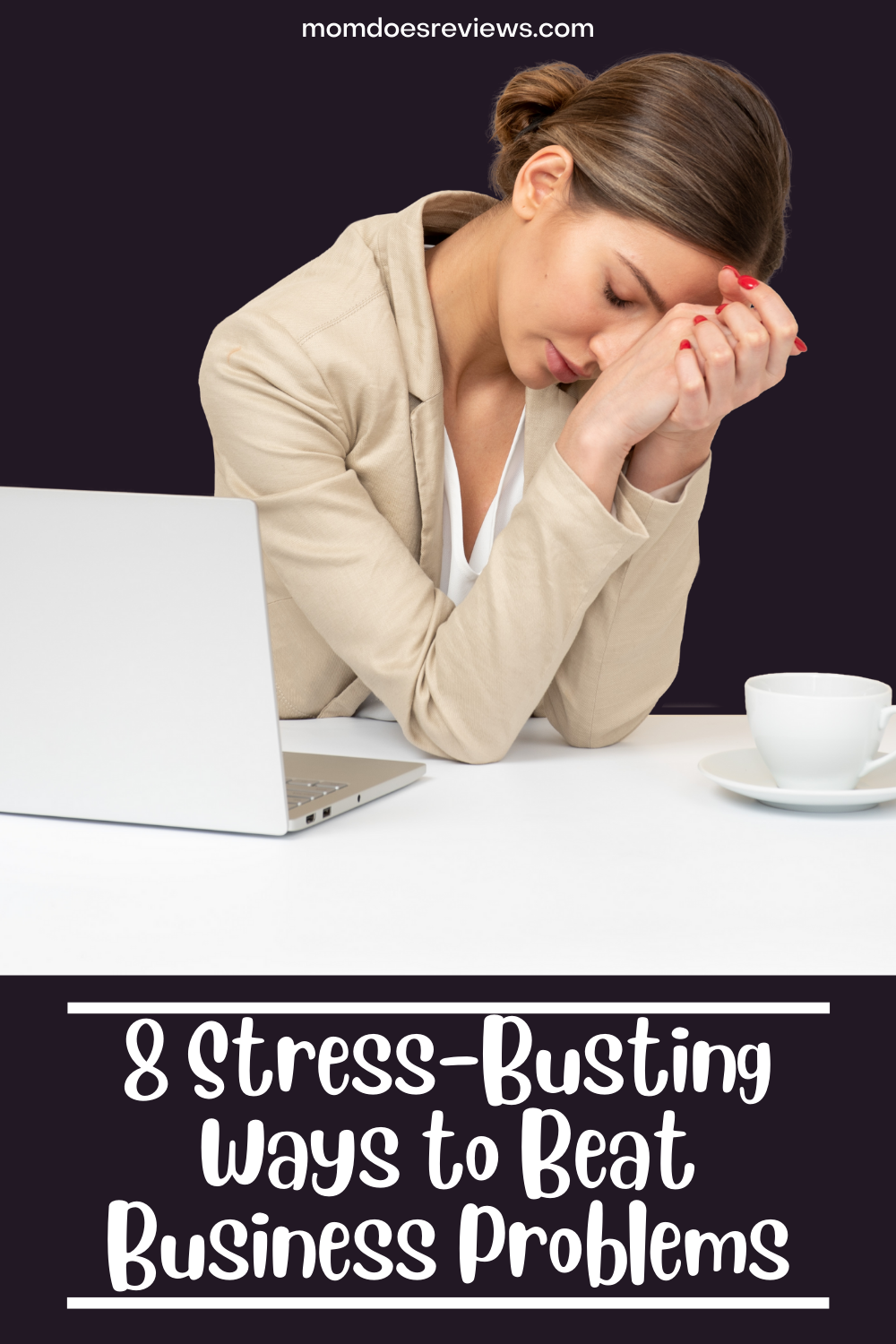 8 Stress-Busting Ways to Beat Business Problems